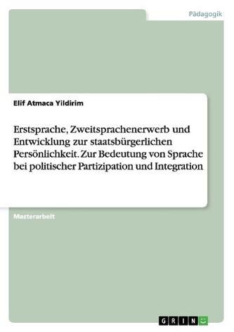 Erstsprache, Zweitsprachenerwerb und Entwicklung zur staatsbürgerlichen Persönlichkeit. Zur Bedeutung von Sprache bei politische