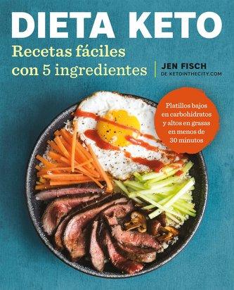 Dieta Keto: Recetas Fáciles Con 5 Ingredientes / The Easy 5-Ingredient Ketogenic Diet Cookbook