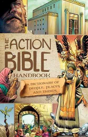 The Action Bible Handbook: A Dictionary of People, Places, and Things