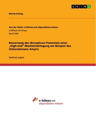 """Bewertung des disruptiven Potenzials einer \""""high-end\""""-Markteindringung am Beispiel des Unternehmens Amyris"""