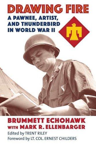 Drawing Fire: A Pawnee, Artist, and Thunderbird in World War II