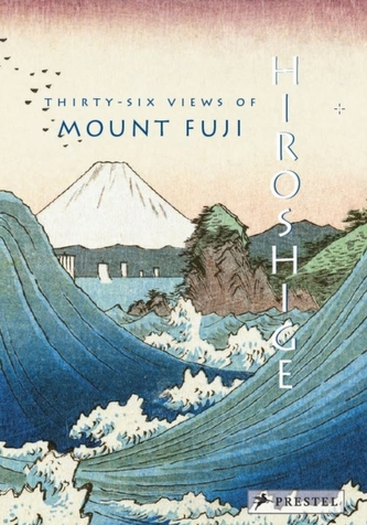 Hiroshige: Thirty-six Views of Mount Fuji