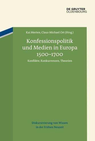 Konfessionspolitik und Medien in Europa 1500-1700