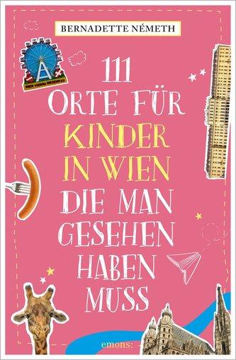 111 Orte für Kinder in Wien, die man gesehen haben muss