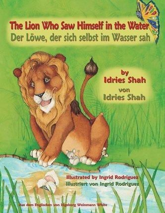 The Lion Who Saw Himself in the Water -- Der Löwe, der sich selbst im Wasser sah: English-German Edition