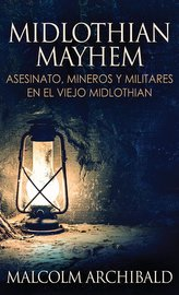 Midlothian Mayhem - Asesinato, mineros y militares en el viejo Midlothian