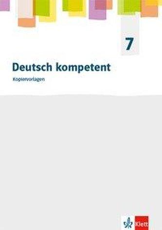 Deutsch kompetent 7. Allgemeine Ausgabe Gymnasium. Kopiervorlagen Klasse 7