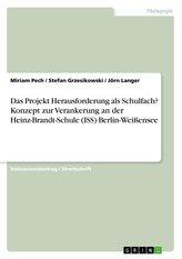 Das Projekt Herausforderung als Schulfach? Konzept zur Verankerung an der Heinz-Brandt-Schule (ISS) Berlin-Weißensee