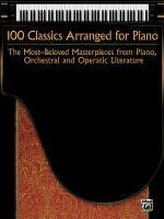 100 Classics Arranged for Piano: The Most-Beloved Masterpieces from Piano, Orchestral and Operatic Literature