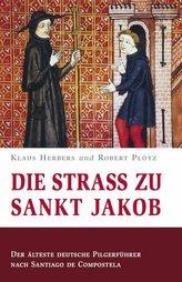 Die Straß zu Sankt Jakob - Der älteste deutsche Pilgerführer nach Santiago de Compostela