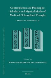 Contemplation and Philosophy: Scholastic and Mystical Modes of Medieval Philosophical Thought: A Tribute to Kent Emery, Jr.