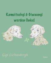 Kamuitschgi und Giwaungi werden Onkel