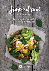 Jíme zdravě s Fitrecepty II. - 120 snadných a netradičních receptů pro každý den