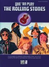 Uke \'an Play the Rolling Stones: 19 Stones Classics Arranged for Ukulele, Complete with Authentic Riffs and Solos!