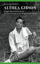 Althea Gibson - Gegen alle Widerstände. Die Geschichte einer vergessenen Heldin