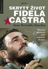 Skrytý život Fidela Castra - Výbušné svědectví jeho osobního strážce