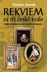 Rekviem za tři krále - Polední dny a hodiny Václava IV., Rudolfa II. a Ferdinanda V.