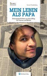 Mein Leben als Papa - Zeitungsgeschichten aus dem Alltag von Hannes und Michel