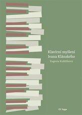 Klavírní myšlení Ivana Klánského / The Piano Thinking of Ivan Klánský