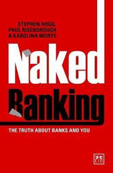 Naked Banking : The Truth About Banks and You