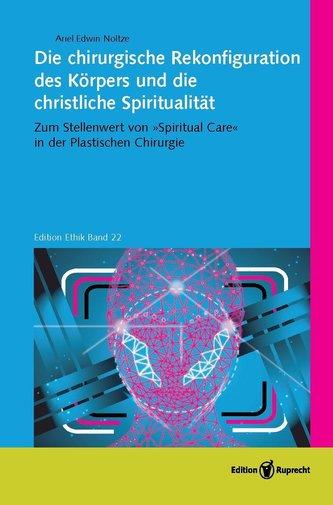 Die chirurgische Rekonfiguration des Körpers und die christliche Spiritualität
