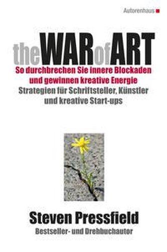 The War of Art So durchbrechen Sie innere Blockaden und gewinnen kreative Energie
