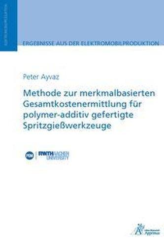 Methode zur merkmalbasierten Gesamtkostenermittlung für polymer-additiv gefertigte Spritzgießwerkzeug