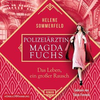 Polizeiärztin Magda Fuchs - Das Leben, ein großer Rausch