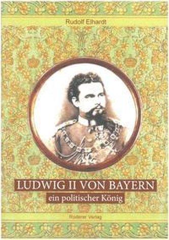 Ludwig II. von Bayern - ein politischer König