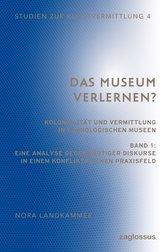 Das Museum verlernen? Kolonialität und Vermittlung in ethnologischen Museen (Band 1)