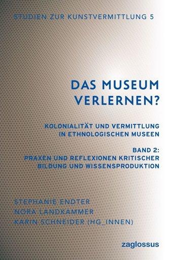 Das Museum verlernen? Kolonialität und Vermittlung in ethnologischen Museen (Band 2)