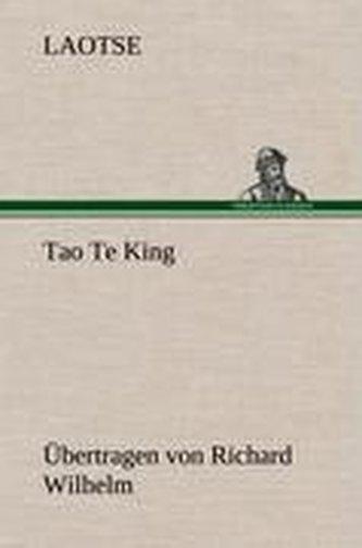 Tao Te King. Übertragen von Richard Wilhelm