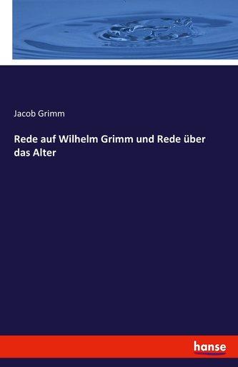 Rede auf Wilhelm Grimm und Rede über das Alter
