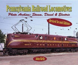 Pennsylvania Railroad Locomotives: Photo Archive: Steam, Diesel, and Electric