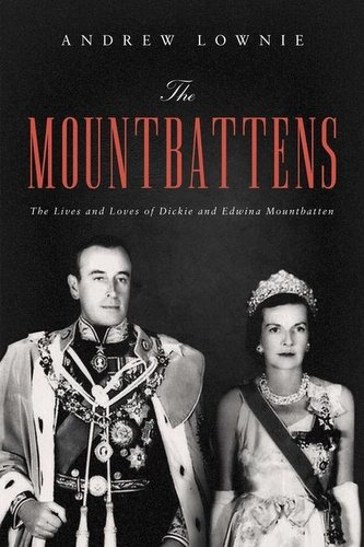The Mountbattens: The Lives and Loves of Dickie and Edwina Mountbatten