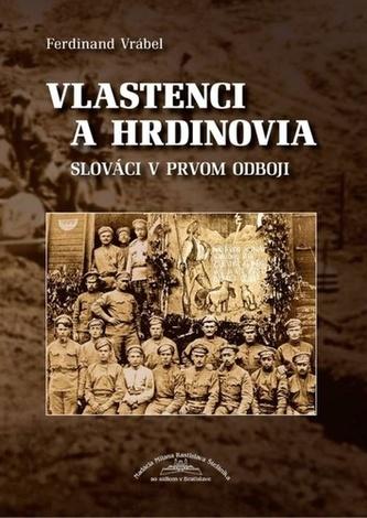 Vlastenci a hrdinovia - Slováci v prvom odboji
