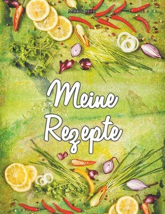 Meine Rezepte (Notizbuch für Lieblingsrezepte)