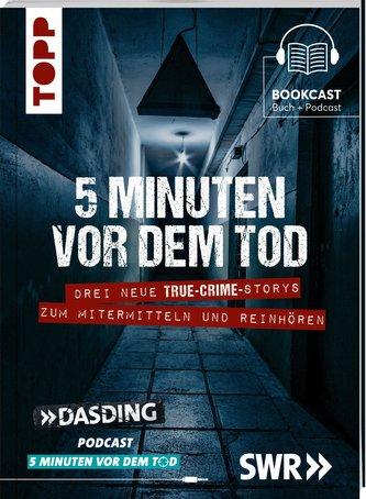 5 Minuten vor dem Tod. Drei spannende True-Crime-Storys zum Mitermitteln und Reinhören. Basierend auf wahren Verbrechen