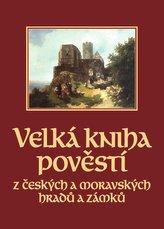 Velká kniha pověstí z českých a moravských hradů a zámků