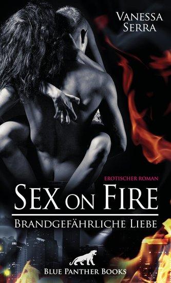 Sex on Fire - Brandgefährliche Liebe | Erotischer Roman