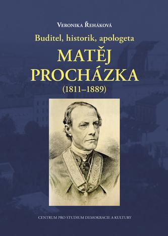 Buditel, historik, apologeta Matěj Procházka (1811-1889)
