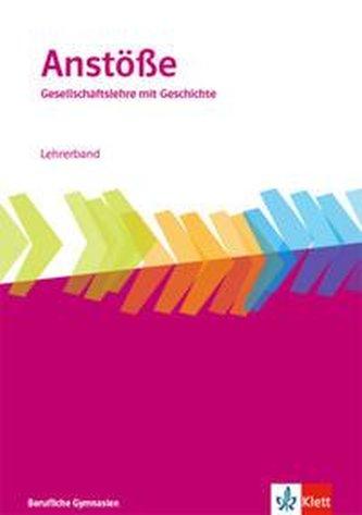 Anstöße Gesellschaftslehre mit Geschichte. Allgemeine Ausgabe Berufliche Gymnasien. Lehrerband Klasse 11-13