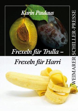 Frexeln für Trulla - Frexeln für Harri
