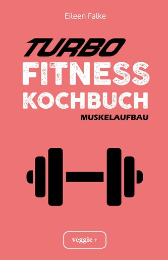 Turbo-Fitness-Kochbuch - Muskelaufbau