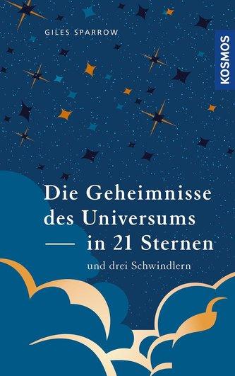 Die Geheimnisse des Universums in 21 Sternen (und drei Schwindlern)