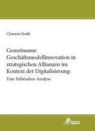 Gemeinsame Geschäftsmodellinnovation in strategischen Allianzen im Kontext der Digitalisierung: Eine Fallstudien-Analyse