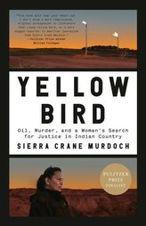 Yellow Bird: Oil, Murder, and a Woman\'s Search for Justice in Indian Country
