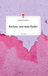 Suchen, was man findet. Life is a Story - story.one