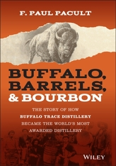 Buffalo, Barrels, & Bourbon: The Story of How Buffalo Trace Distillery Became the World\'s Most Awarded Distillery
