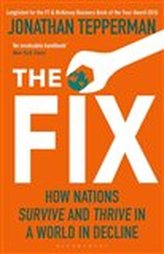 The Fix : How Nations Survive and Thrive in a World in Decline